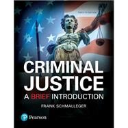 Criminal Justice A Brief Introduction by Schmalleger, Frank, 9780134548623