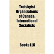 Trotskyist Organizations of Canad : International Socialists by , 9781156228623