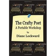 The Crafty Poet: A Portable Workshop by Lockward, Diane, 9781936138623