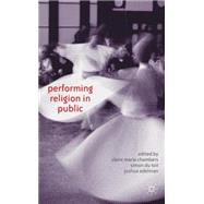 Performing Religion in Public by Edelman, Joshua; Chambers, Claire; du Toit, Simon, 9781137338624