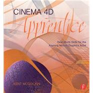 Cinema 4D Apprentice: Real-World Skills for the Aspiring Motion Graphics Artist by McQuilkin; Kent, 9781138018624