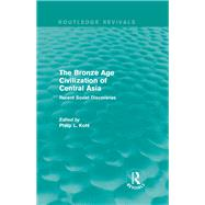 The Bronze Age Civilization of Central Asia: Recent Soviet Discoveries by Mishan; E. J., 9781138188624