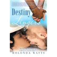 Destiny Lingers by Watts, Rolonda, 9781491768624