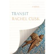 Transit A Novel by Cusk, Rachel, 9780374278625