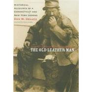 The Old Leather Man: Historical Accounts of a Connecticut and New York Legend by DeLuca, Dan, 9780819568625