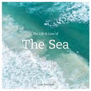 The Life and Love of the Sea by Blackwell, Lewis, 9781419718625