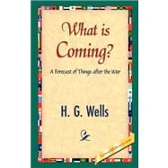 What Is Coming? by Wells, H. G., 9781421838625