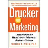 Drucker on Marketing: Lessons from the World's Most Influential Business Thinker by Cohen, William, 9780071778626