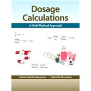 Dosage Calculations A Multi-Method Approach by Giangrasso, Anthony, Ph.D.; Shrimpton, Dolores, 9780132158626