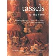 Tassels for the Home : Creating Beautiful Decorations and Ornamental Trimmings by Crutchley, Anna, 9780754808626