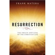 Resurrection: The Origin and Goal of the Christian Life by Matera, Frank J., 9780814648629