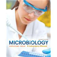 Microbiology A Laboratory Manual by Cappuccino, James G.; Welsh, Chad T., 9780134098630