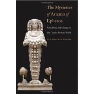 The Mysteries of Artemis of Ephesos; Cult, Polis, and Change in the Graeco-Roman World by Guy MacLean Rogers, 9780300178630