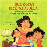 Qué cosas dice mi abuela (Spanish language edition of The Things My Grandmother Says) by Galan, Ana, 9780545328630