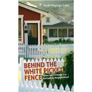 Behind the White Picket Fence by Mayorga-gallo, Sarah, 9781469618630