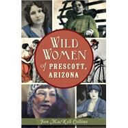 Wild Women of Prescott, Arizona by Collins, Jan Mackell, 9781626198630