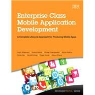 Enterprise Class Mobile Application Development A complete lifecycle approach for producing mobile apps by Williamson, Leigh; Barcia, Roland; Chandgadkar, Omkar; Mathur, Ashish; Ray, Soma; Schrag, Darrell; Snook, Roger; Zhang, Jianjun, 9780133478631