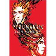 Pyromantic by McBride, Lish, 9780805098631