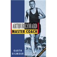 Arthur Lydiard: Master Coach by Gilmour, Garth, 9780908988631