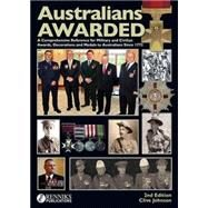 Australians Awarded: A Concise Guide to Military and Civilian Decorations, Medals and Other Awards to Australians from 1772 to 2013 with Their Valuations by Johnson, Clive, 9780987338631