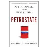 Petrostate Putin, Power, and the New Russia by Goldman, Marshall I., 9780195398632