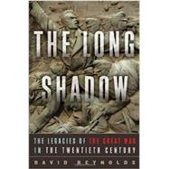 The Long Shadow: The Legacies of the Great War in the Twentieth Century by Reynolds, David, 9780393088632