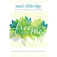 Free to Be Me Becoming the Young Woman God Created You to Be by Eldredge, Stasi, 9781434708632