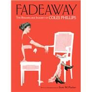 Fadeaway The Remarkable Imagery of Coles Phillips by Phillips, Coles; Fischer, Scott; Menges, Jeff A., 9780486828633