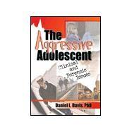 The Aggressive Adolescent by Davis, Daniel Leifeld, 9780789008633