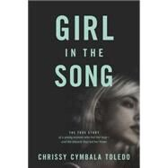 The Girl in the Song: The True Story of a Young Woman Who Lost Her Way�and the Miracle That Led Her Home by Toledo, Chrissy Cymbala; Cymbala, Jim, 9781414378633