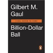 Billion-dollar Ball by Gaul, Gilbert M., 9780143108634