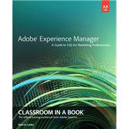 Adobe Experience Manager Classroom in a Book: A Guide to CQ5 for Marketing Professionals by Lunka, Ryan D., 9780321928634