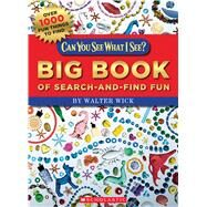 Can You See What I See? Big Book of Search-and-Find Fun by Wick, Walter, 9780545838634