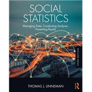Social Statistics: Managing Data, Conducting Analyses, Presenting Results by Linneman; Thomas J., 9781138228634