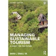 Managing Sustainable Tourism: A Legacy for the Future by Edgell Sr; David L., 9781138918634