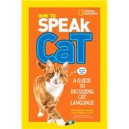 How to Speak Cat by NEWMAN, ALINE ALEXANDERWEITZMAN, GARY DVM, MPH, CAWA, 9781426318634