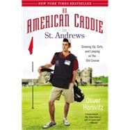 An American Caddie in St. Andrews Growing Up, Girls, and Looping on the Old Course by Horovitz, Oliver, 9781592408634
