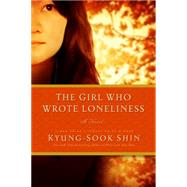 The Girl Who Wrote Loneliness by Shin, Kyung-sook; Jung, Ha-Yun, 9781605988634