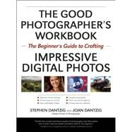 The Essential Photography Workbook The Beginner's Guide to Creating Impressive Digital Photos by Dantzig, Stephen; Dantzig, Joan, 9781608958634