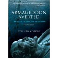 Armageddon Averted The Soviet Collapse, 1970-2000 by Kotkin, Stephen, 9780195368635