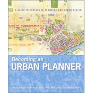 Becoming an Urban Planner : A Guide to Careers in Planning and Urban Design by Bayer, Michael; Frank, Nancy; Valerius, Jason, 9780470278635