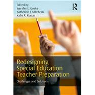 Redesigning Special Education Teacher Preparation: Challenges and Solutions by Goeke; Jennifer L., 9781138698635
