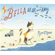 Bella Up, Up, and Away by O'Rourke, Ryan, 9780062218636