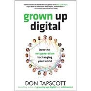 Grown Up Digital: How the Net Generation is Changing Your World by Tapscott, Don, 9780071508636