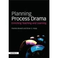 Planning Process Drama: Enriching teaching and learning by Bowell; Pamela, 9780415508636