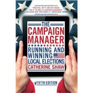 The Campaign Manager: Running and Winning Local Elections by Shaw, Catherine, 9780813348636
