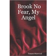 Brook No Fear, My Angel by Stanwood, Tamara, 9781411688636