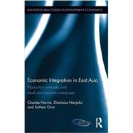 Economic Integration in East Asia: Production networks and small and medium enterprises by Harvie; Charles, 9780415738637