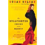 The Bullfighter Checks Her Makeup by ORLEAN, SUSAN, 9780375758638