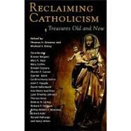Reclaiming Catholicism : Treasures Old and New by Groome, Thomas H., 9781570758638